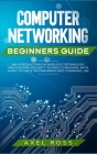 Computer Networking Beginners Guide: An Introduction on Wireless Technology and Systems Security to Pass CCNA Exam, With a Hint of Linux Programming a Cover Image