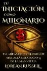 Tú Iniciación como Millonario: Palabras de un Illuminati Más Allá del Grado 33 de la Masonería Cover Image