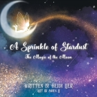 A Sprinkle of Stardust: The Magic of the Moon Cover Image
