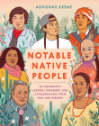 Notable Native People: 50 Indigenous Leaders, Dreamers, and Changemakers from Past and Present Cover Image