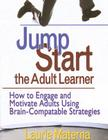 Jump-Start the Adult Learner: How to Engage and Motivate Adults Using Brain-Compatible Strategies Cover Image