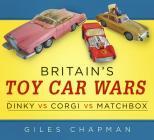 Britain's Toy Car Wars: Dinky vs Corgi vs Matchbox Cover Image