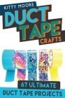 Duct Tape Crafts (3rd Edition): 67 Ultimate Duct Tape Crafts - For Purses, Wallets & Much More! Cover Image