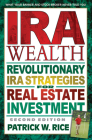 IRA Wealth, Second Edition: Revolutionary IRA Strategies for Real Estate Investment Cover Image