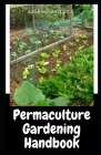 Permaculture Gardening Handbook: Comprehensive Guide On How to Build Your Own Permaculture Garden Cover Image