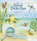 Be a Pond Detective: Solving the Mysteries of Lakes, Swamps, and Pools Cover Image