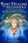 Reiki Healing for Beginners: Your Step-by-Step Guide to Mastering Reiki in 21 Days Cover Image
