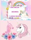Cómo dibujar unicornios y amigos mágicos: un libro de actividades y dibujos paso a paso para que los niños aprendan a dibujar cosas lindas y colorear Cover Image