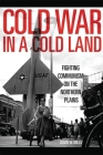 Cold War in a Cold Land: Fighting Communism on the Northern Plains Cover Image