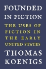 Founded in Fiction: The Uses of Fiction in the Early United States Cover Image