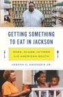 Getting Something to Eat in Jackson: Race, Class, and Food in the American South Cover Image
