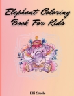 Elephant Coloring Book For Kids: Cute Coloring Book For Boys And Girls With Nice And Big Illustration Cover Image