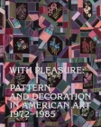 With Pleasure: Pattern and Decoration in American Art 1972–1985 Cover Image