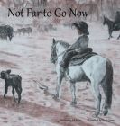 Not Far to Go Now Cover Image
