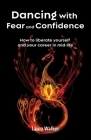 Dancing with Fear and Confidence: How to liberate yourself and your career in mid-life Cover Image