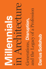 Millennials in Architecture: Generations, Disruption, and the Legacy of a Profession Cover Image