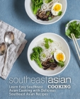 Southeast Asian Cooking: Learn Easy Southeast Asian Cooking with Delicious Southeast Asian Recipes Cover Image