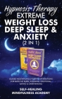 Hypnosis Therapy- Extreme Weight Loss, Deep Sleep & Anxiety (2 in 1): Guided Meditations & Positive Affirmations For Rapid Fat Burn, Insomnia, Emotion Cover Image