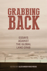 Grabbing Back: Essays Against the Global Land Grab Cover Image