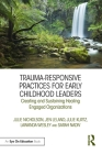 Trauma-Responsive Practices for Early Childhood Leaders: Creating and Sustaining Healing Engaged Organizations Cover Image