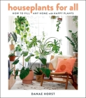 Houseplants for All: How to Fill Any Home with Happy Plants Cover Image