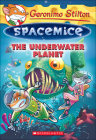 Underwater Planet (Geronimo Stilton: Spacemice #6) Cover Image