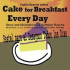 Cake for Breakfast Every Day - English/Spanish edition Cover Image