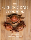 The Green Crab Cookbook: An Invasive Species Meets a Culinary Solution Cover Image