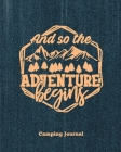 Camping Journal, And So The Adventure Begins: Record & Log Family Camping Trip Pages, Favorite Campground & Campsite Travel Memories, Camping Trips No Cover Image