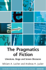 The Pragmatics of Fiction: Literature, Stage and Screen Discourse (Edinburgh Textbooks on the English Language - Advanced) Cover Image