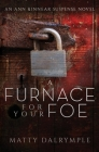 A Furnace for Your Foe: An Ann Kinnear Suspense Novel (Ann Kinnear Suspense Novels #4) Cover Image