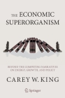 The Economic Superorganism: Beyond the Competing Narratives on Energy, Growth, and Policy Cover Image