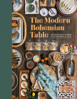 The Modern Bohemian Table: Gathering with Friends and Entertaining in Style Cover Image