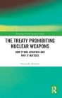 The Treaty Prohibiting Nuclear Weapons: How it was Achieved and Why it Matters (Routledge Global Security Studies) Cover Image
