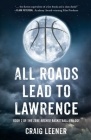 All Roads Lead to Lawrence: Book 2 of the Zeke Archer Basketball Trilogy Cover Image