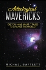 Astrological Mavericks: Do you have what it takes to change the world? Cover Image