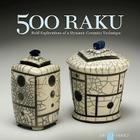 500 Raku: Bold Explorations of a Dynamic Ceramics Technique Cover Image