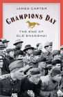Champions Day: The End of Old Shanghai Cover Image