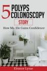 5 Polyps Colonoscopy Story: How Ms. Ele Gains Confidence Cover Image