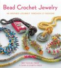 Bead Crochet Jewelry: An Inspired Journey Through 27 Designs (Knit & Crochet) Cover Image