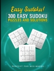 EASY Sudoku! 300 Easy Sudoku Puzzles and Solutions - Perfect for Beginners: Sudoku Puzzles for Adults - Easy Sudoku Puzzles for Beginners! Cover Image