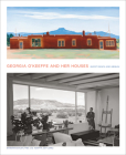 Georgia O'Keeffe and Her Houses: Ghost Ranch and Abiquiu Cover Image
