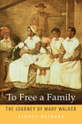 To Free a Family: The Journey of Mary Walker Cover Image