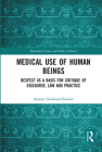 Medical Use of Human Beings: Respect as a Basis for Critique of Discourse, Law and Practice (Biomedical Law and Ethics Library) Cover Image