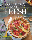 Southern Living Southern Made Fresh: Vibrant Dishes Rooted in Homegrown Flavor Cover Image