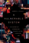 A Vulnerable System: The History of Information Security in the Computer Age Cover Image