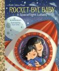 Rocket-Bye Baby: A Spaceflight Lullaby (Little Golden Book) Cover Image