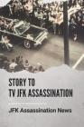 Story To Tv JFK Assassination: JFK Assassination News: Who Killed Jfk The History Behind Cover Image