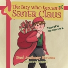 The Boy who became Santa Claus: Inspired by the true story! Cover Image