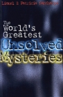 The World's Greatest Unsolved Mysteries (Mysteries and Secrets #2) Cover Image